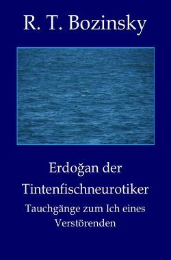 Erdoğan der Tintenfischneurotiker von Bozinsky,  R. T.