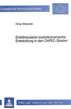 Erdölinduzierte sozioökonomische Entwicklung in den OAPEC-Staaten von Shamleh,  Omar