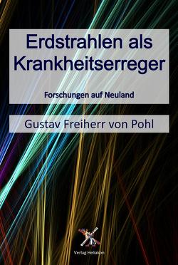 Erdstrahlen als Krankheitserreger von Freiherr von Pohl,  Gustav