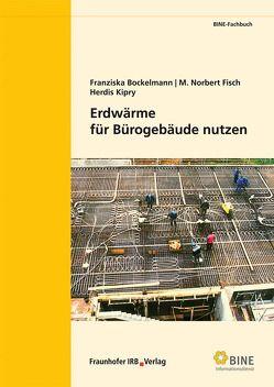 Erdwärme für Bürogebäude nutzen. von Bockelmann,  Franziska, Fisch,  M. Norbert, Kipry,  Herdis
