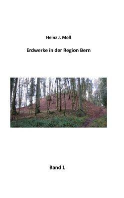 Erdwerke in der Region Bern von Moll,  Heinz J.