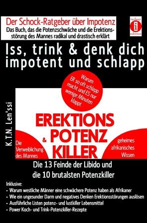EREKTIONS & POTENZ-KILLER – Iss, trink & denk dich impotent und schlapp von Len'ssi,  K.T.N.