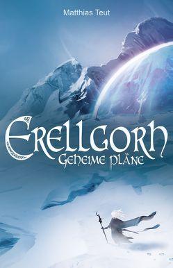 Erellgorh – Geheime Pläne von Meding,  Sören, Teut,  Matthias