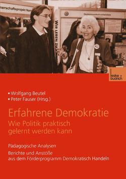 Erfahrene Demokratie. Wie Politik praktisch gelernt werden kann von Beutel,  Wolfgang, Fauser,  Peter