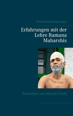 Erfahrungen mit der Lehre Ramana Maharshis von Swarnagiri,  Ramanananda