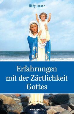 Erfahrungen mit der Zärtlichkeit Gottes von Jucker,  Hildy