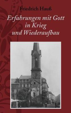 Erfahrungen mit Gott in Krieg und Wiederaufbau von Hauss,  Friedrich