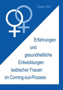 Erfahrungen und gesundheitliche Enwicklungen lesbischer Frauen im Coming-out-Prozess von Wolf,  Gisela