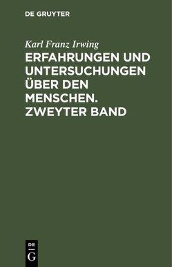 Erfahrungen und Untersuchungen über den Menschen. Zweyter Band von Irwing,  Karl Franz