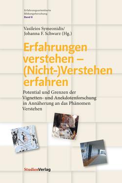 Erfahrungen verstehen – (Nicht-)Verstehen erfahren von Schwarz,  Johanna F., Symeonidis,  Vasileios