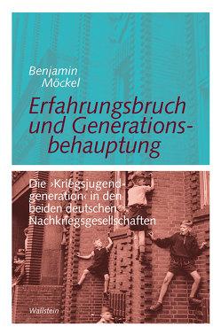Erfahrungsbruch und Generationsbehauptung von Möckel,  Benjamin