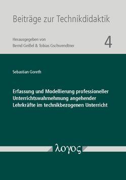 Erfassung und Modellierung professioneller Unterrichtswahrnehmung angehender Lehrkräfte im technikbezogenen Unterricht von Goreth,  Sebastian