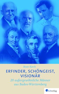 Erfinder, Schöngeist, Visionär von Karch,  Beate