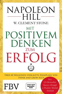 Erfolg durch positives Denken von Hill,  Napoleon, Siebert,  Simone, Stone,  W. Clement