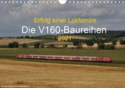 Erfolg einer Lokfamilie – Die V160-Baureihen (Wandkalender 2021 DIN A4 quer) von Stefan Jeske,  bahnblitze.de:, van Dyk,  Jan