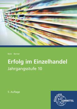 Erfolg im Einzelhandel Jahrgangsstufe 10 – Lernfelder 1-7 von Beck,  Joachim, Berner,  Steffen