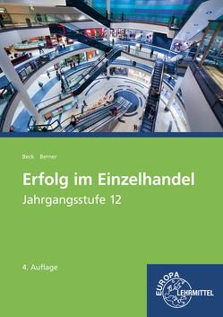Erfolg im Einzelhandel Jahrgangsstufe 12 von Beck,  Joachim, Berner,  Steffen