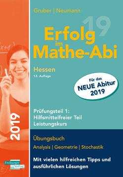 Erfolg im Mathe-Abi 2019 Hessen Leistungskurs Prüfungsteil 1: Hilfsmittelfreier Teil von Gruber,  Helmut, Neumann,  Robert