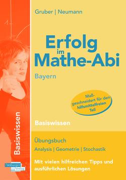 Erfolg im Mathe-Abi Bayern Basiswissen von Gruber,  Helmut, Neumann,  Robert
