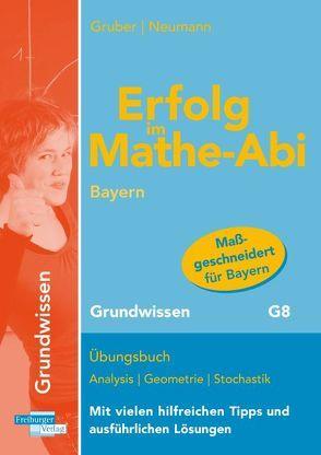 Erfolg im Mathe-Abi Bayern Grundwissen von Gruber,  Helmut, Neumann,  Robert
