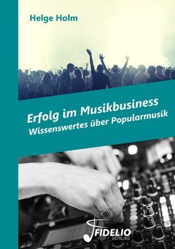 Erfolg im Musikbusiness von Holm,  Helge