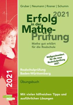 Erfolg in Mathe-Prüfung 2021 Mathe gut erklärt für die Realschule Baden-Württemberg von Gruber,  Helmut, Neumann,  Robert