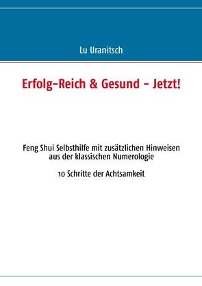 Erfolg-Reich & Gesund – Jetzt! von Uranitsch,  Luise Ulrike