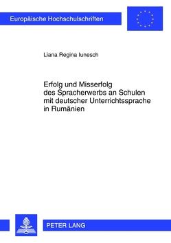 Erfolg und Misserfolg des Spracherwerbs an Schulen mit deutscher Unterrichtssprache in Rumänien von Iunesch,  Liana