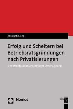 Erfolg und Scheitern bei Betriebsratsgründungen nach Privatisierungen von Jung,  Konstantin