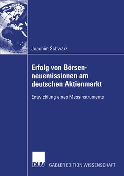 Erfolg von Börsenneuemissionen am deutschen Aktienmarkt von Schwarz,  Joachim