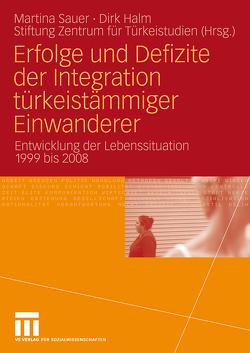 Erfolge und Defizite der Integration türkeistämmiger Einwanderer von Halm,  Dirk, Sauer,  Martina, Stiftung Zentrum für Türkeistudien