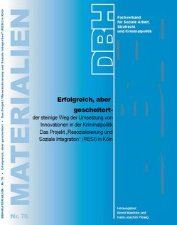 Erfolgreich, aber gescheitert – der steinige Weg der Umsetzung von Innovationen in der Kriminalpolitik. von Maelicke,  Bernd, Plewig,  Hans-Joachim