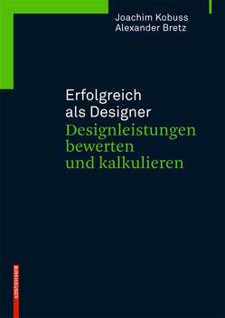 Erfolgreich als Designer – Designleistungen bewerten und kalkulieren von Bretz,  Alexander, Kobuss,  Joachim