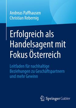 Erfolgreich als Handelsagent mit Fokus Österreich von Paffhausen,  Andreas, Rebernig,  Christian