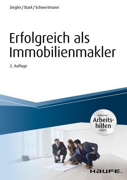 Erfolgreich als Immobilienmakler – inkl. Arbeitshilfen online von Schwertmann,  Malte, Stärk,  Ralf, Ziegler,  Helge