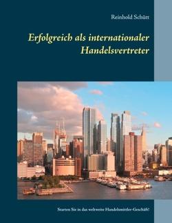 Erfolgreich als internationaler Handelsvertreter von Schütt,  Reinhold