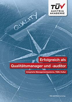 Erfolgreich als Qualitätsmanager und -auditor: Integrierte Managementsysteme, TQM, Kultur von Krainz,  Alexander