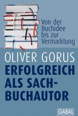 Erfolgreich als Sachbuchautor von Gorus,  Oliver