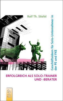 Erfolgreich als Solo-Trainer und -Berater von Stiefel,  Rolf Th.