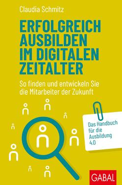 Erfolgreich ausbilden im digitalen Zeitalter von Schmitz,  Claudia