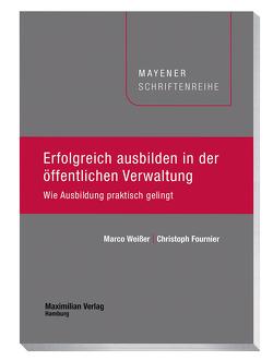 Erfolgreich ausbilden in der öffentlichen Verwaltung von Fournier,  Christoph, Weißer,  Marco