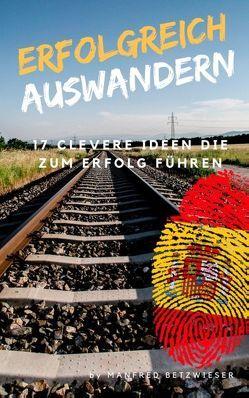 Erfolgreich Auswandern von Betzwieser,  Manfred