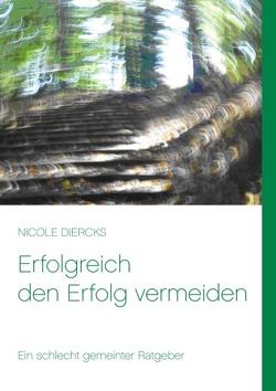 Erfolgreich den Erfolg vermeiden von Diercks,  Nicole