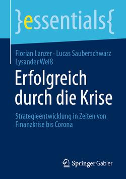 Erfolgreich durch die Krise von Lanzer,  Florian, Sauberschwarz,  Lucas, Weiss,  Lysander