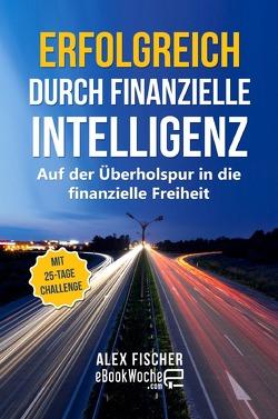 Erfolgreich durch finanzielle Intelligenz von .com,  eBookWoche, Fischer,  Alex