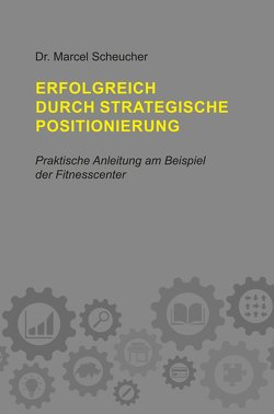 Erfolgreich durch strategische Positionierung von Scheucher,  Marcel