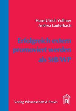 Erfolgreich extern promoviert werden als StB/WP von Lauterbach,  Andrea, Vollmer,  Hans U