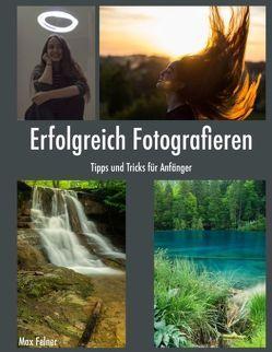 Erfolgreich Fotografieren von Felner,  Max