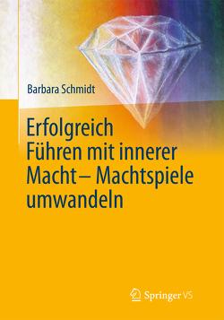 Erfolgreich führen mit innerer Macht – Machtspiele umwandeln von Schmidt,  Barbara