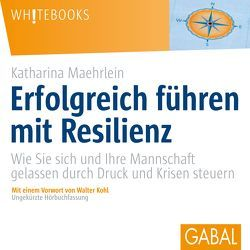 Erfolgreich führen mit Resilienz von Bergmann,  Gisa, Karolyi,  Gilles, Maehrlein,  Katharina, Piedesack,  Gordon